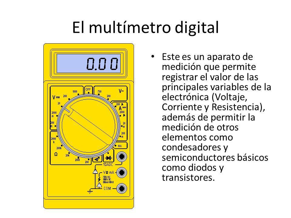 El multímetro digital Este es un aparato de medición que permite registrar el valor de las principales variables de la electrónica (Voltaje, Corriente