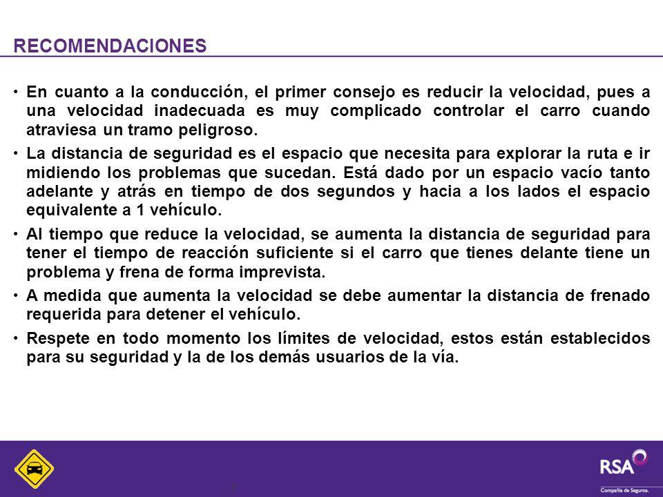 6 RECOMENDACIONES En cuanto a la conducción, el primer consejo es reducir la velocidad, pues a una velocidad inadecuada es muy complicado controlar el carro cuando atraviesa un tramo peligroso.