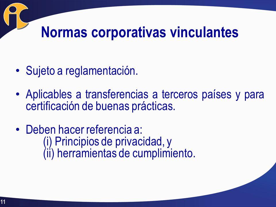 Normas corporativas vinculantes Sujeto a reglamentación. Aplicables a transferencias a terceros países y para certificación de buenas prácticas. Deben