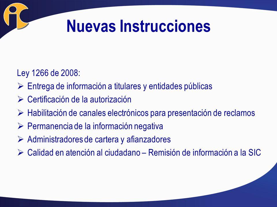 Nuevas Instrucciones Ley 1266 de 2008: Entrega de información a titulares y entidades públicas Certificación de la autorización Habilitación de canale