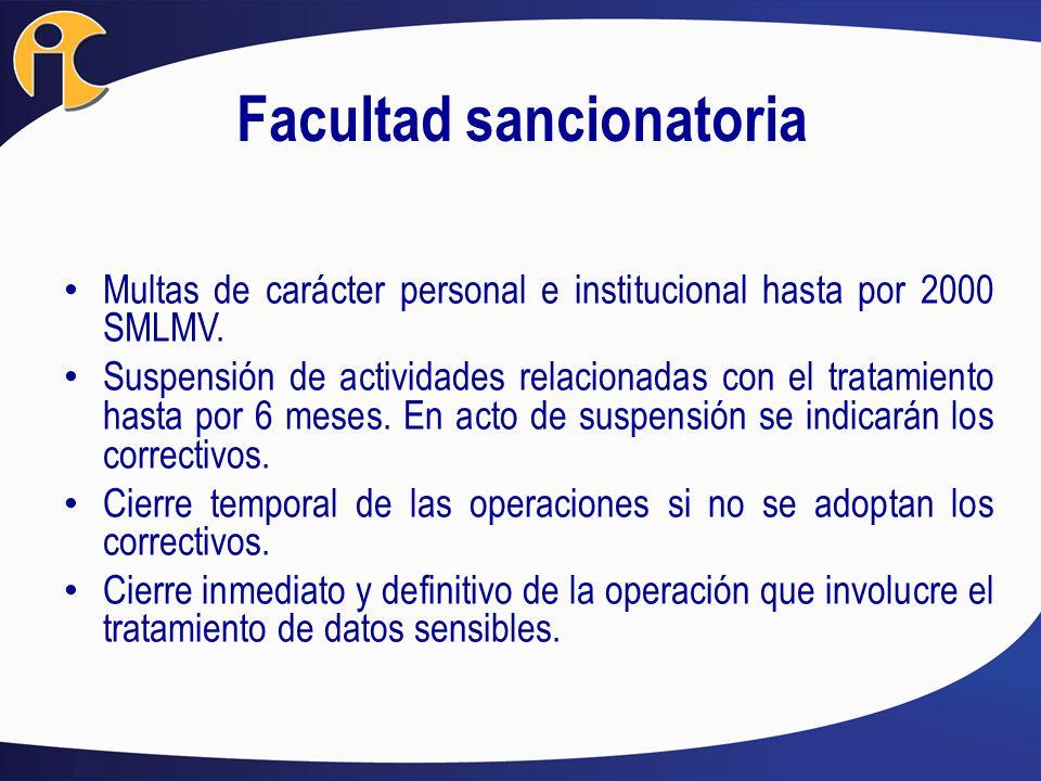 Facultad sancionatoria Multas de carácter personal e institucional hasta por 2000 SMLMV. Suspensión de actividades relacionadas con el tratamiento has