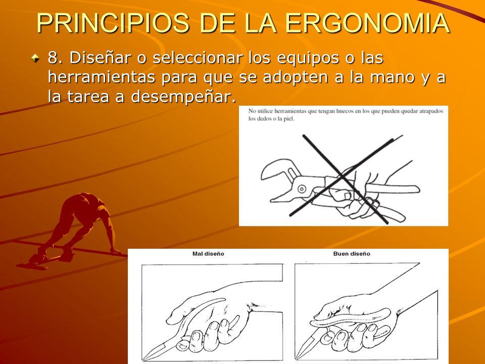 PRINCIPIOS DE LA ERGONOMIA 8. Diseñar o seleccionar los equipos o las herramientas para que se adopten a la mano y a la tarea a desempeñar.