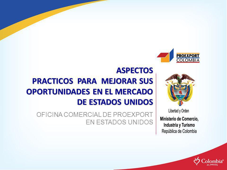 ASPECTOS PRACTICOS PARA MEJORAR SUS OPORTUNIDADES EN EL MERCADO DE ESTADOS UNIDOS OFICINA COMERCIAL DE PROEXPORT EN ESTADOS UNIDOS