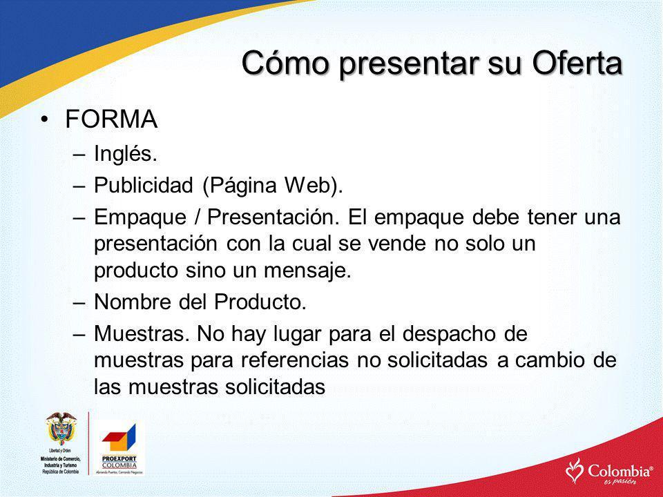Cómo presentar su Oferta FORMA –Inglés. –Publicidad (Página Web). –Empaque / Presentación. El empaque debe tener una presentación con la cual se vende