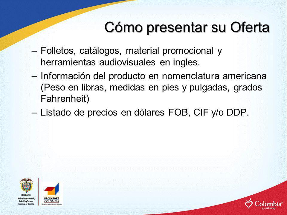 Cómo presentar su Oferta –Folletos, catálogos, material promocional y herramientas audiovisuales en ingles. –Información del producto en nomenclatura