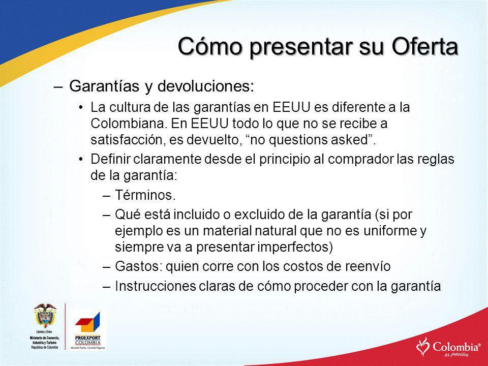 Cómo presentar su Oferta –Garantías y devoluciones: La cultura de las garantías en EEUU es diferente a la Colombiana. En EEUU todo lo que no se recibe