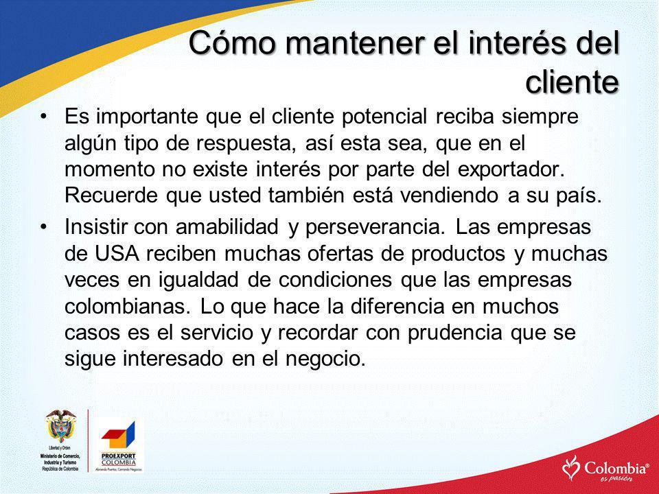 Cómo mantener el interés del cliente Es importante que el cliente potencial reciba siempre algún tipo de respuesta, así esta sea, que en el momento no