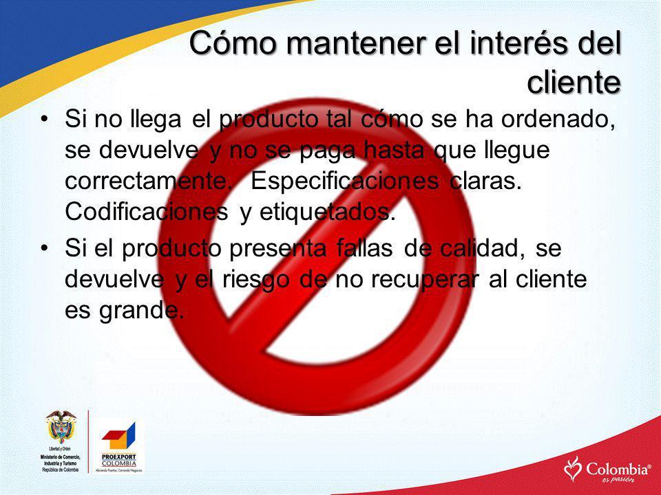 Cómo mantener el interés del cliente Si no llega el producto tal cómo se ha ordenado, se devuelve y no se paga hasta que llegue correctamente. Especif