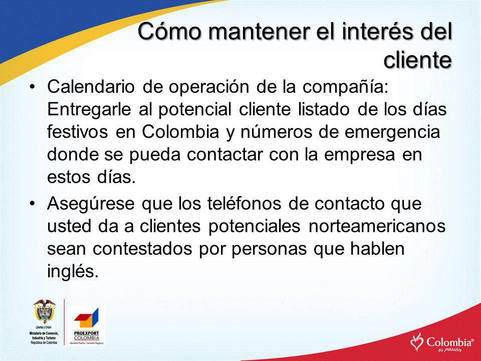 Cómo mantener el interés del cliente Calendario de operación de la compañía: Entregarle al potencial cliente listado de los días festivos en Colombia