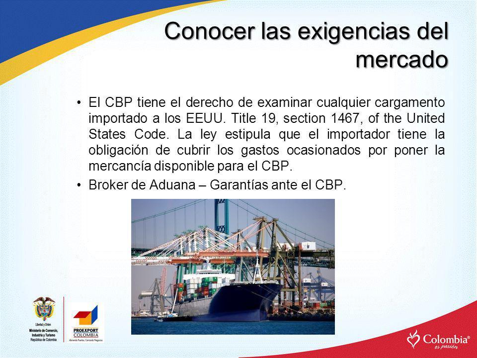 Conocer las exigencias del mercado El CBP tiene el derecho de examinar cualquier cargamento importado a los EEUU. Title 19, section 1467, of the Unite