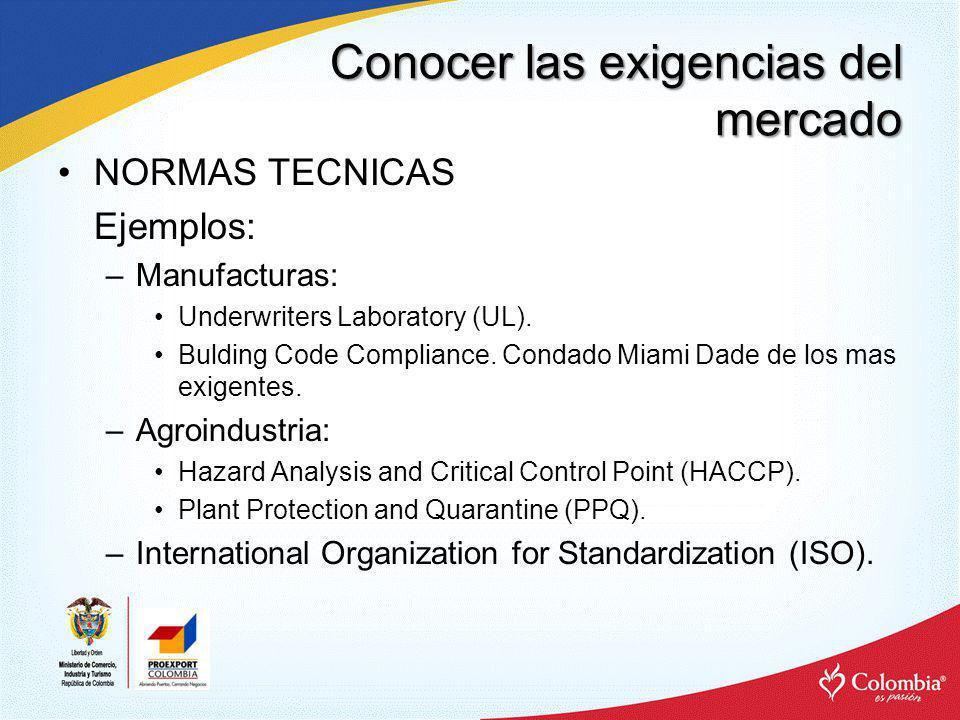 Conocer las exigencias del mercado NORMAS TECNICAS Ejemplos: –Manufacturas: Underwriters Laboratory (UL). Bulding Code Compliance. Condado Miami Dade