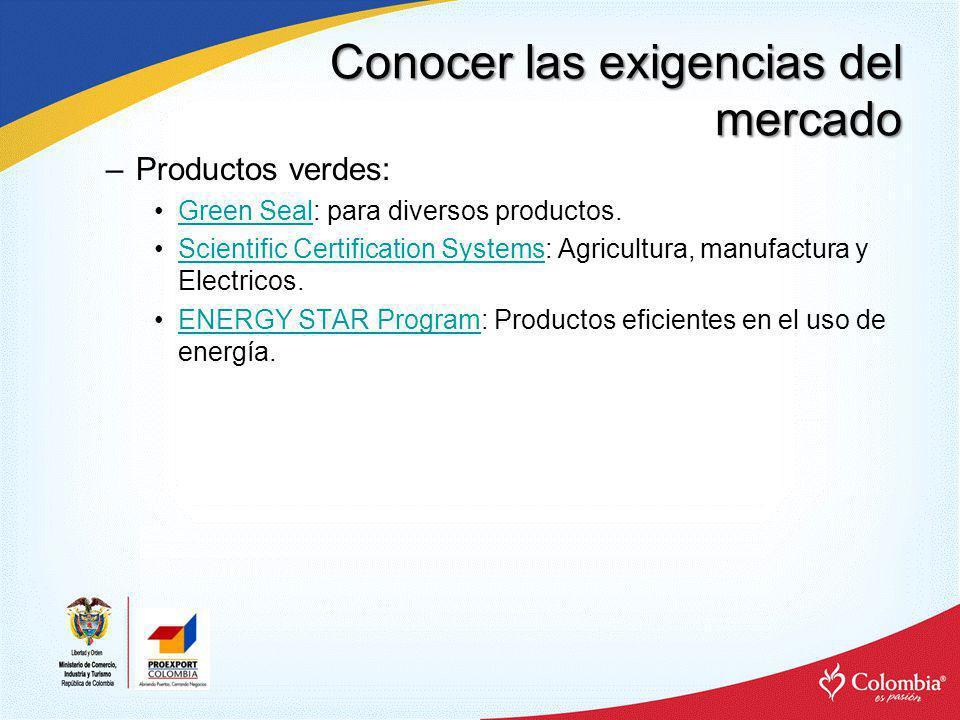 Conocer las exigencias del mercado –Productos verdes: Green Seal: para diversos productos.Green Seal Scientific Certification Systems: Agricultura, ma