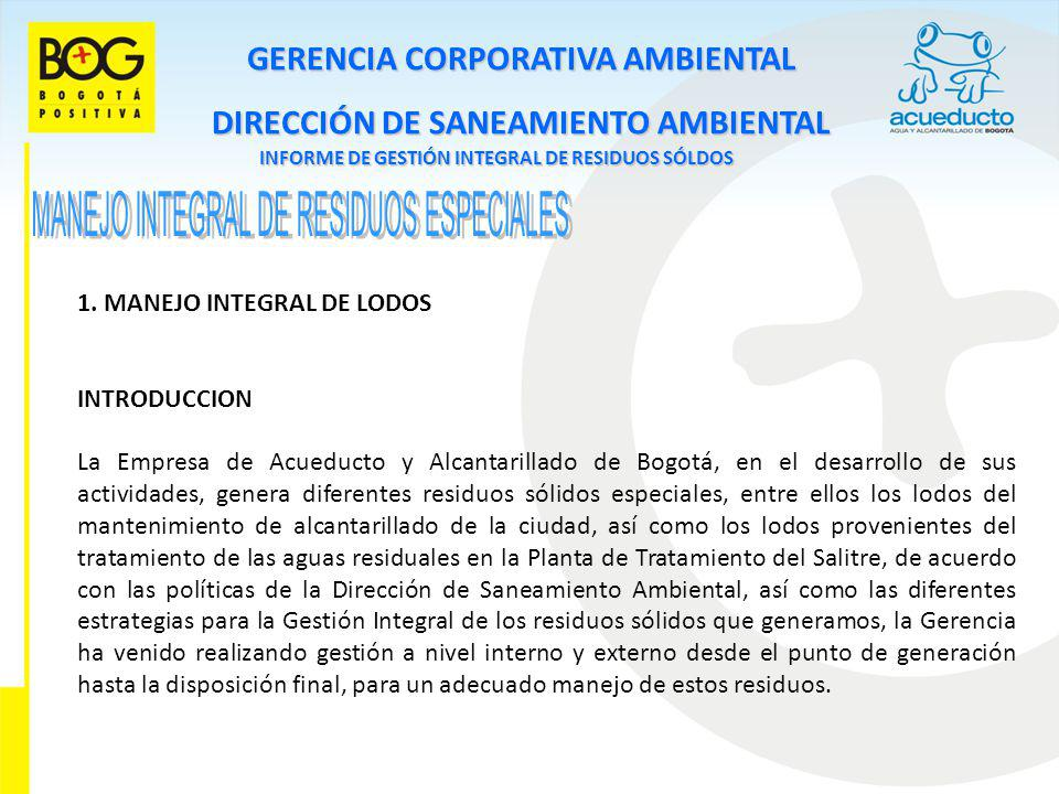 GERENCIA CORPORATIVA AMBIENTAL DIRECCIÓN DE SANEAMIENTO AMBIENTAL INFORME DE GESTIÓN INTEGRAL DE RESIDUOS SÓLDOS 1. MANEJO INTEGRAL DE LODOS INTRODUCC