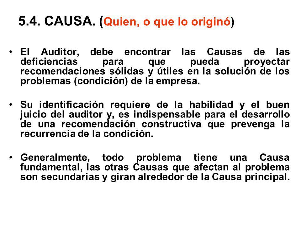 El Auditor, debe encontrar las Causas de las deficiencias para que pueda proyectar recomendaciones sólidas y útiles en la solución de los problemas (condición) de la empresa.