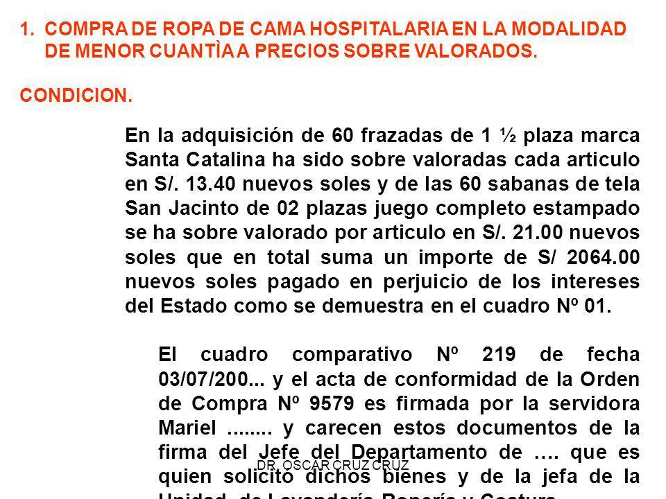 DR. OSCAR CRUZ CRUZ En la adquisición de 60 frazadas de 1 ½ plaza marca Santa Catalina ha sido sobre valoradas cada articulo en S/. 13.40 nuevos soles