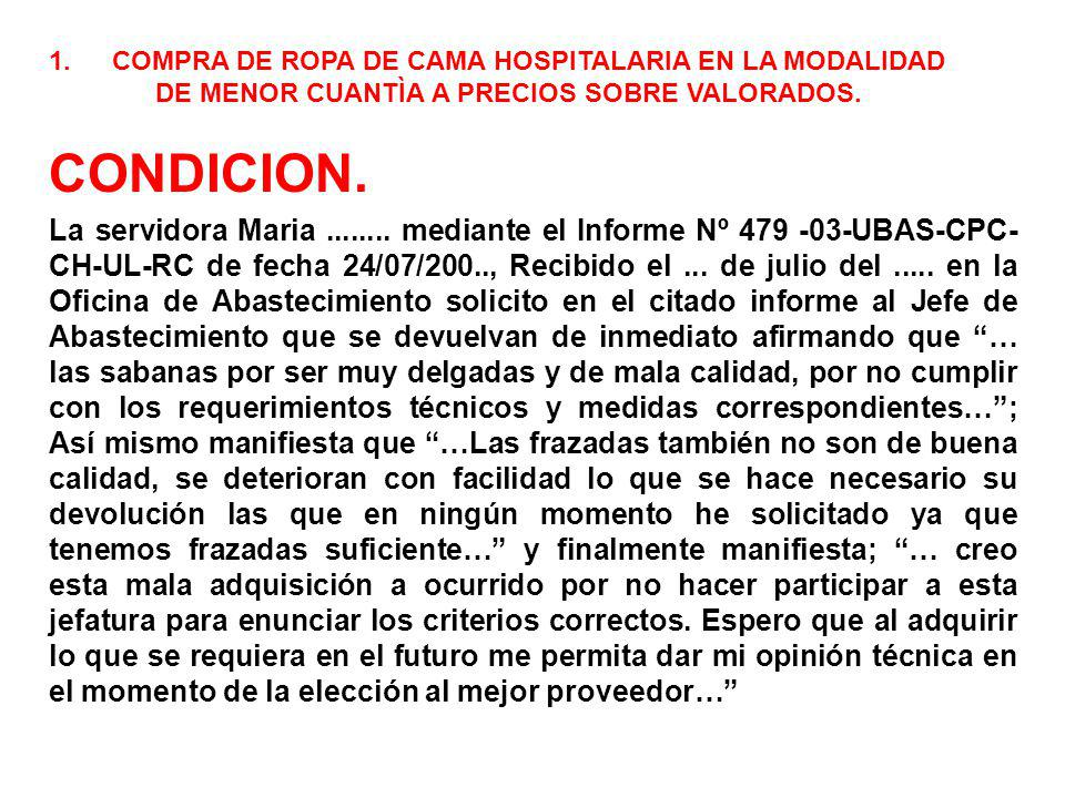 1.COMPRA DE ROPA DE CAMA HOSPITALARIA EN LA MODALIDAD DE MENOR CUANTÌA A PRECIOS SOBRE VALORADOS. CONDICION. La servidora Maria........ mediante el In