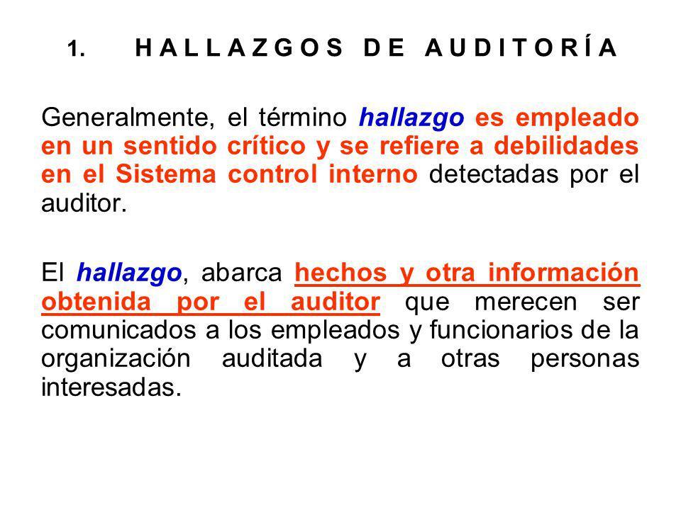 1. H A L L A Z G O S D E A U D I T O R Í A Generalmente, el término hallazgo es empleado en un sentido crítico y se refiere a debilidades en el Sistem