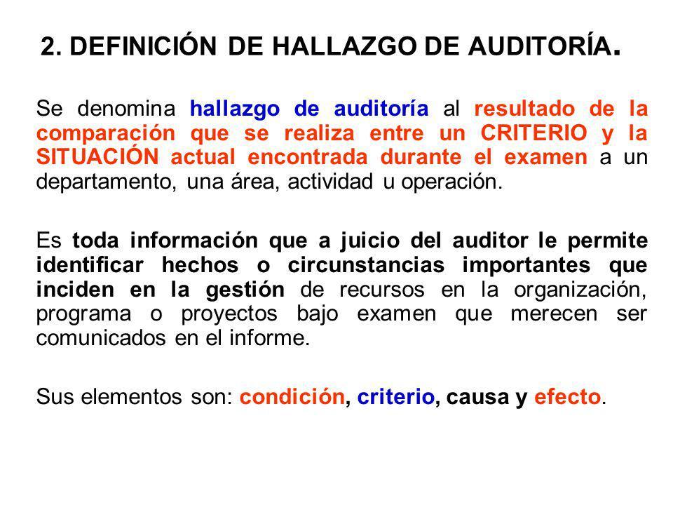 2. DEFINICIÓN DE HALLAZGO DE AUDITORÍA. Se denomina hallazgo de auditoría al resultado de la comparación que se realiza entre un CRITERIO y la SITUACI