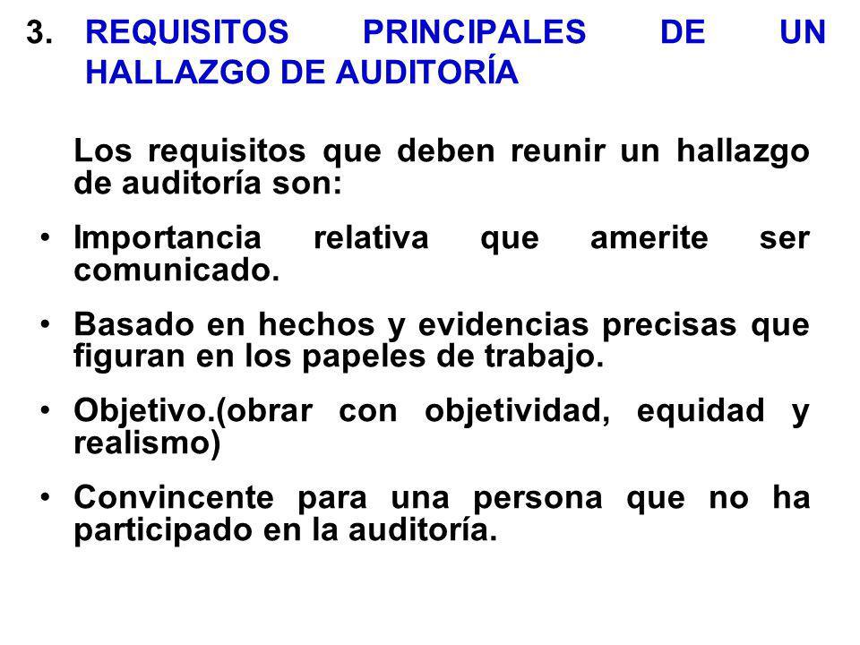 3.REQUISITOS PRINCIPALES DE UN HALLAZGO DE AUDITORÍA Los requisitos que deben reunir un hallazgo de auditoría son: Importancia relativa que amerite ser comunicado.