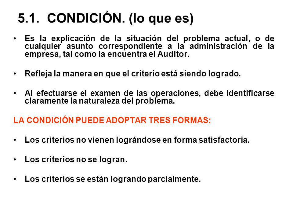 5.1.CONDICIÓN. (lo que es) Es la explicación de la situación del problema actual, o de cualquier asunto correspondiente a la administración de la empr