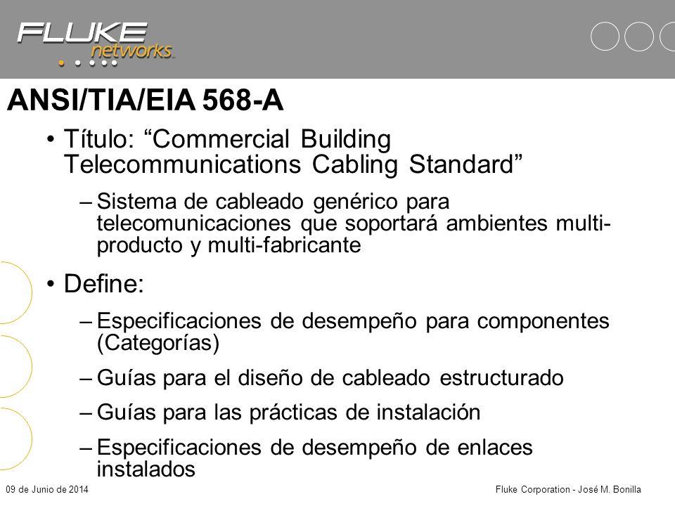 09 de Junio de 2014Fluke Corporation - José M. Bonilla Estándares ANSI/TIA/EIA 568-A Commercial Building Telecommunications Cabling Standard 569 Comme