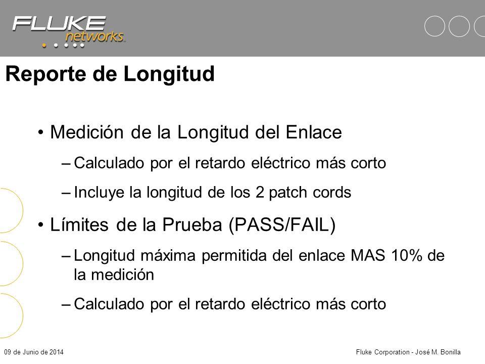 09 de Junio de 2014Fluke Corporation - José M. Bonilla Cálculo de Longitud Ejemplo: Si medimos un Tiempo de Propagación: 435 nsec Longitud = Ida_y_vue