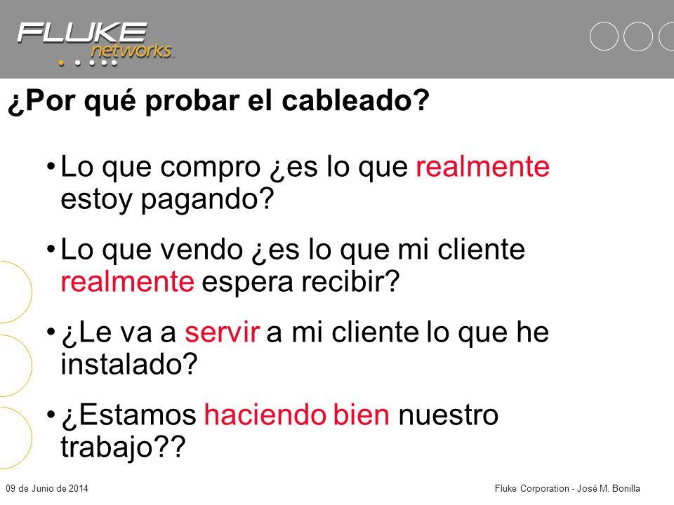 09 de Junio de 2014Fluke Corporation - José M. Bonilla ¿El sistema de cableado instalado cumple con los criterios o requerimientos necesarios para un