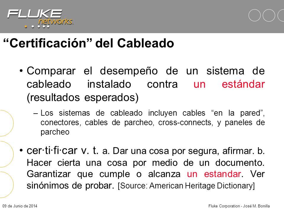 09 de Junio de 2014Fluke Corporation - José M. Bonilla ¿Por qué Pruebas en Campo? ¿Los enlaces instalados proveen los criterios o características de d