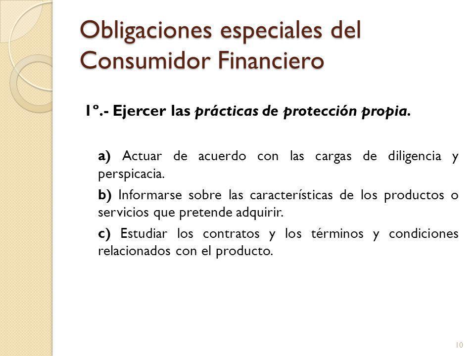 Obligaciones especiales del Consumidor Financiero 1º.- Ejercer las prácticas de protección propia.