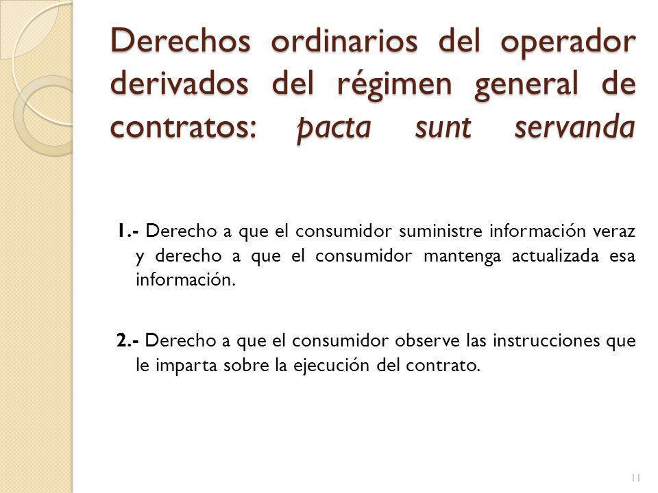 Derechos ordinarios del operador derivados del régimen general de contratos: pacta sunt servanda 1.- Derecho a que el consumidor suministre información veraz y derecho a que el consumidor mantenga actualizada esa información.