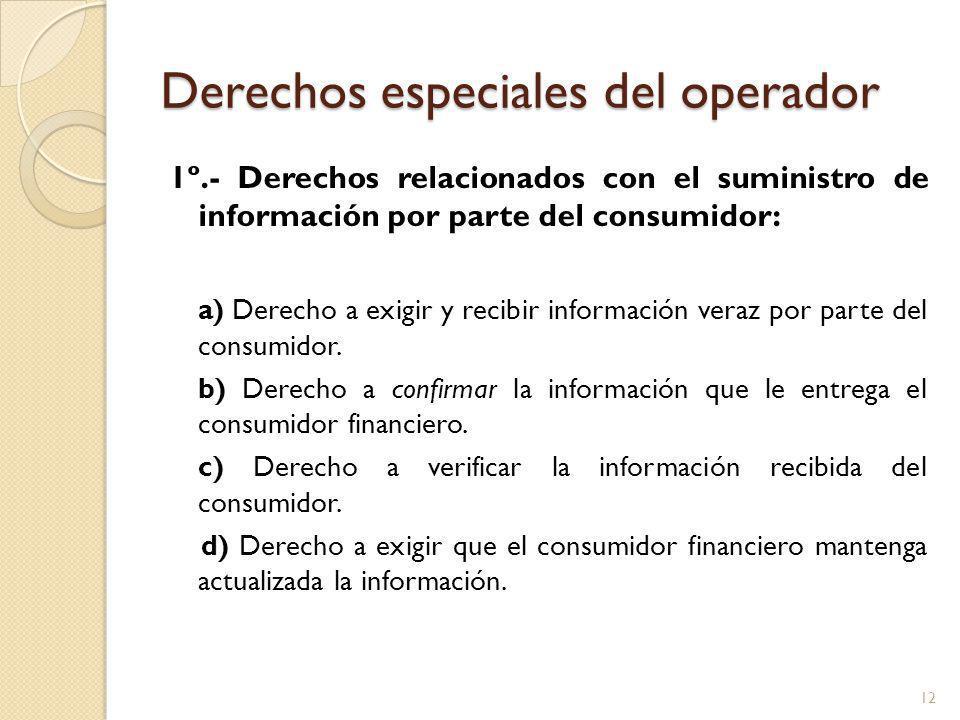 Derechos especiales del operador 1º.- Derechos relacionados con el suministro de información por parte del consumidor: a) Derecho a exigir y recibir información veraz por parte del consumidor.