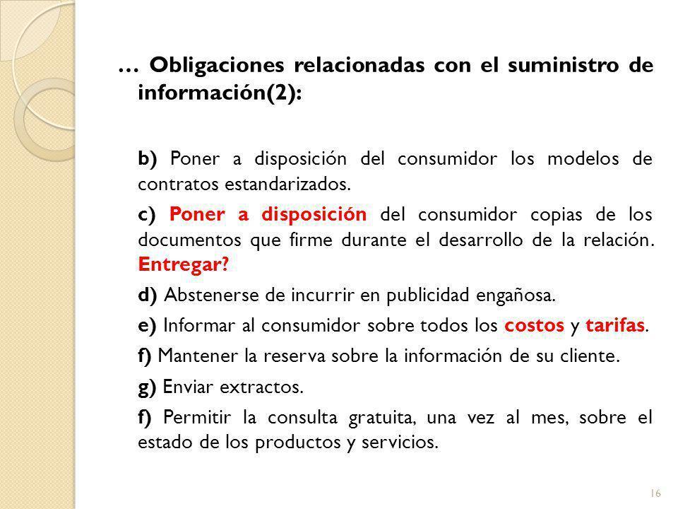 … Obligaciones relacionadas con el suministro de información(2): b) Poner a disposición del consumidor los modelos de contratos estandarizados.