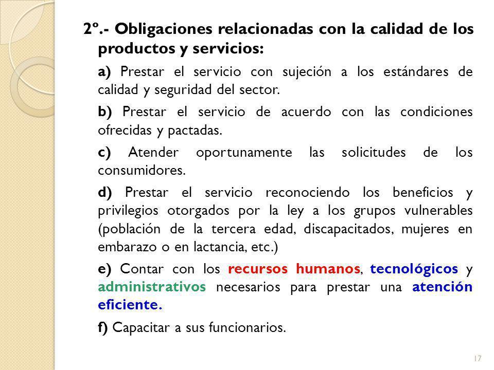 2º.- Obligaciones relacionadas con la calidad de los productos y servicios: a) Prestar el servicio con sujeción a los estándares de calidad y seguridad del sector.