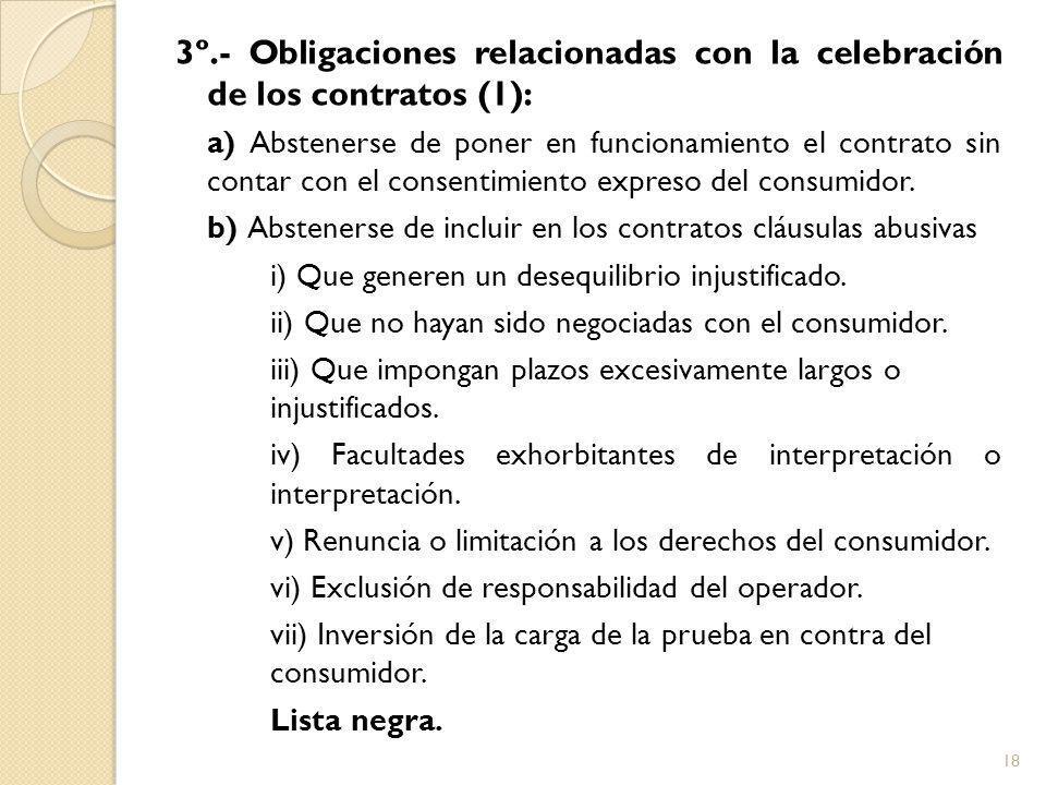 3º.- Obligaciones relacionadas con la celebración de los contratos (1): a) Abstenerse de poner en funcionamiento el contrato sin contar con el consentimiento expreso del consumidor.