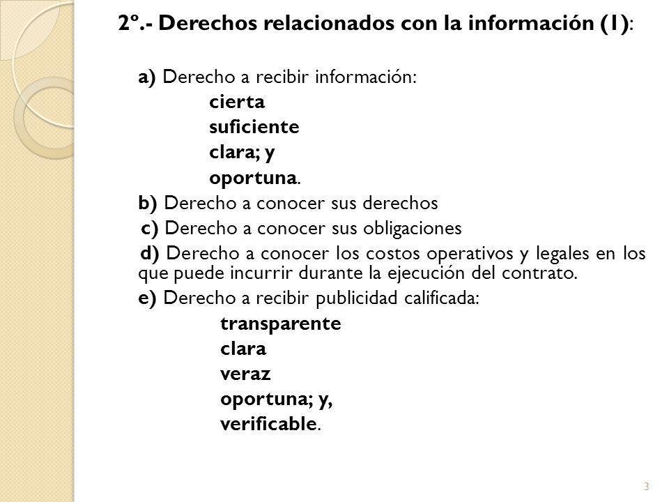 2º.- Derechos relacionados con la información (1): a) Derecho a recibir información: cierta suficiente clara; y oportuna.