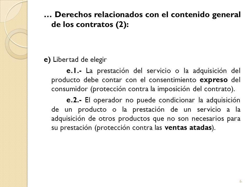 … Derechos relacionados con el contenido general de los contratos (2): e) Libertad de elegir e.1.- La prestación del servicio o la adquisición del producto debe contar con el consentimiento expreso del consumidor (protección contra la imposición del contrato).
