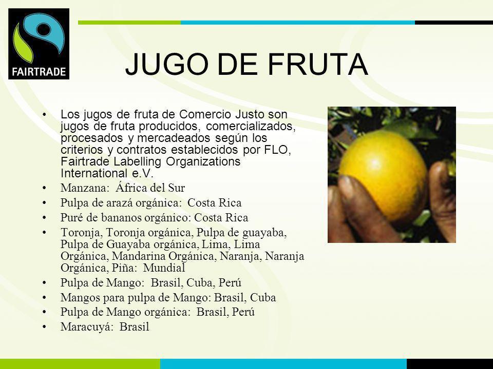 FLO International JUGO DE FRUTA Los jugos de fruta de Comercio Justo son jugos de fruta producidos, comercializados, procesados y mercadeados según lo