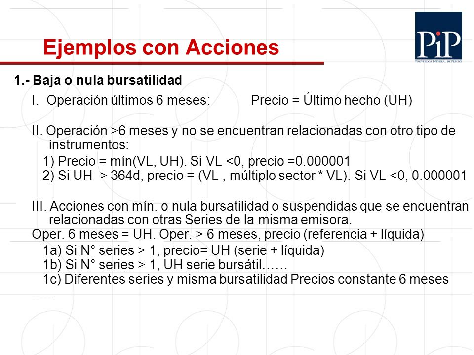 1.- Baja o nula bursatilidad I. Operación últimos 6 meses:Precio = Último hecho (UH) II. Operación >6 meses y no se encuentran relacionadas con otro t