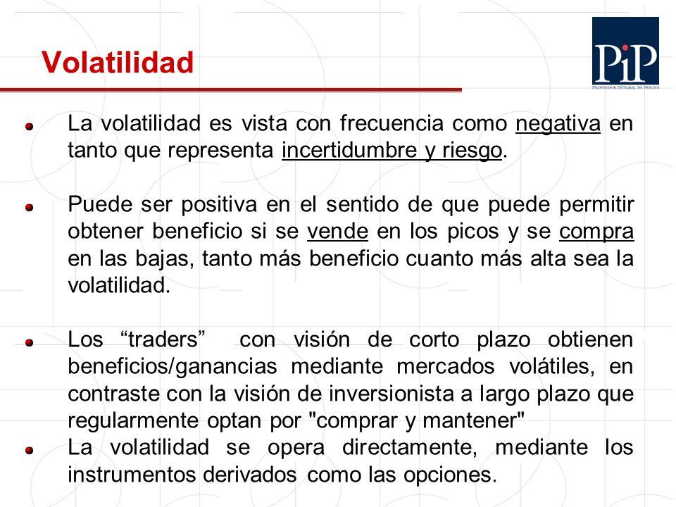 9 Volatilidad La volatilidad es vista con frecuencia como negativa en tanto que representa incertidumbre y riesgo. Puede ser positiva en el sentido de