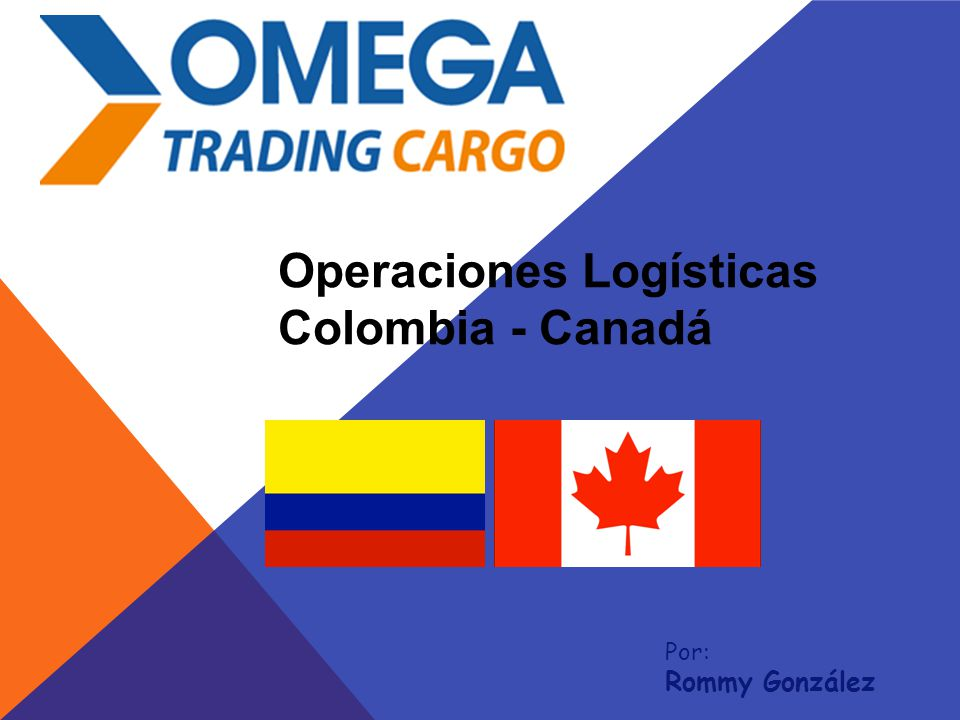 Por: Rommy González Operaciones Logísticas Colombia - Canadá