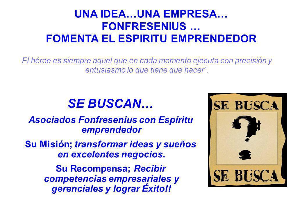 SE BUSCAN… Asociados Fonfresenius con Espíritu emprendedor Su Misión; transformar ideas y sueños en excelentes negocios.
