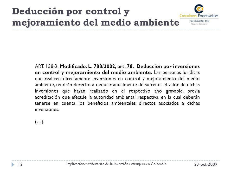 Deducción por control y mejoramiento del medio ambiente 23-oct-200912 Implicaciones tributarias de la inversión extranjera en Colombia ART. 158-2. Mod