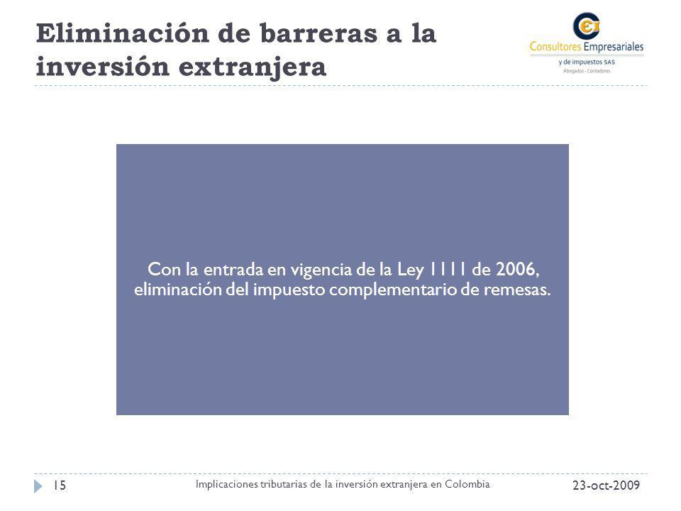 Eliminación de barreras a la inversión extranjera 23-oct-200915 Implicaciones tributarias de la inversión extranjera en Colombia Con la entrada en vig