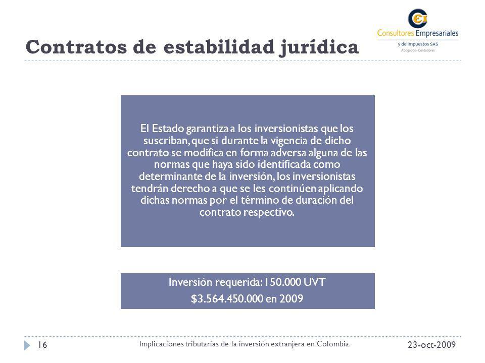Contratos de estabilidad jurídica 23-oct-200916 Implicaciones tributarias de la inversión extranjera en Colombia El Estado garantiza a los inversionis