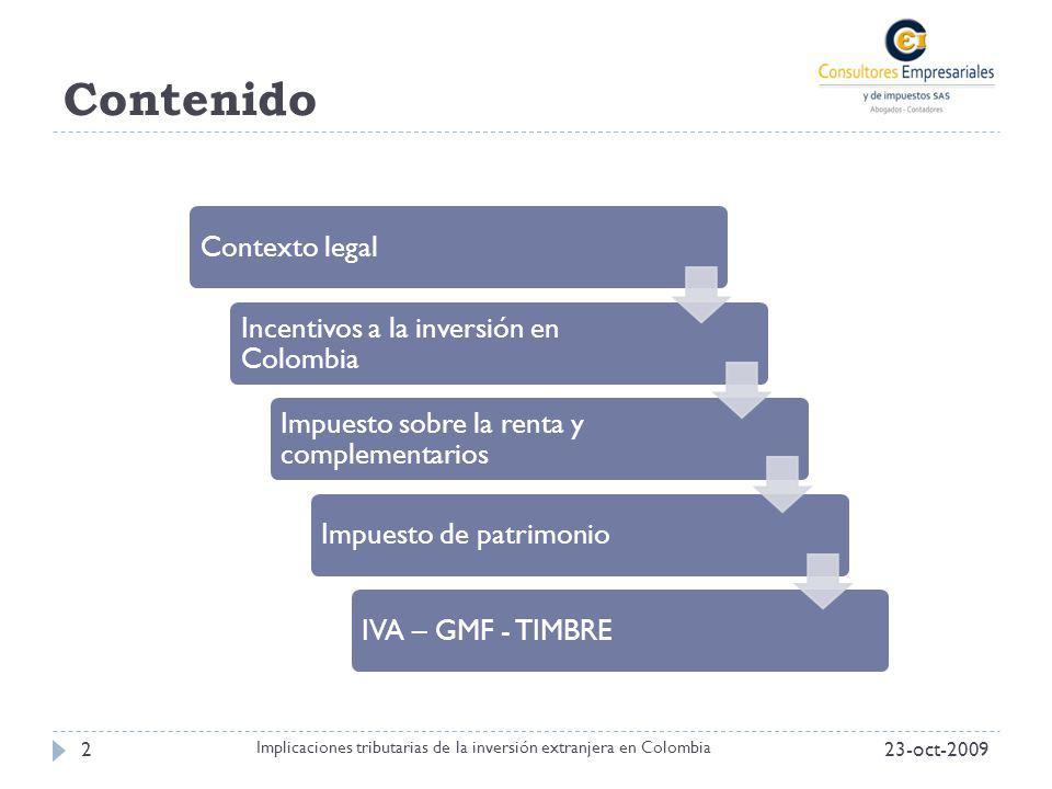 Contenido Contexto legal Incentivos a la inversión en Colombia Impuesto sobre la renta y complementarios Impuesto de patrimonioIVA – GMF - TIMBRE 23-o