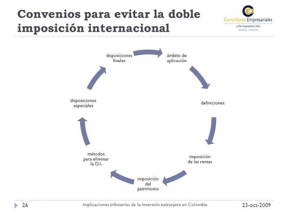 Convenios para evitar la doble imposición internacional 23-oct-200926 Implicaciones tributarias de la inversión extranjera en Colombia ámbito de aplic