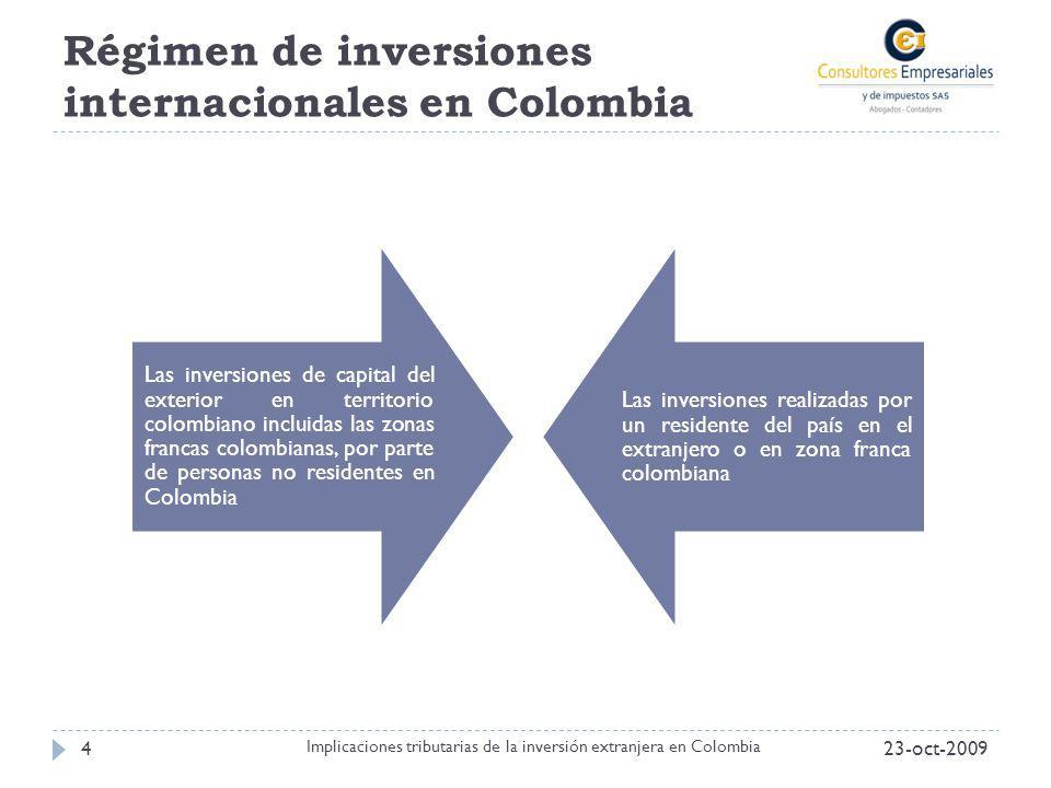 Régimen de inversiones internacionales en Colombia 23-oct-20094 Implicaciones tributarias de la inversión extranjera en Colombia Las inversiones de ca