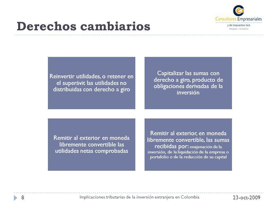 Derechos cambiarios 23-oct-20098 Implicaciones tributarias de la inversión extranjera en Colombia Reinvertir utilidades, o retener en el superávit las