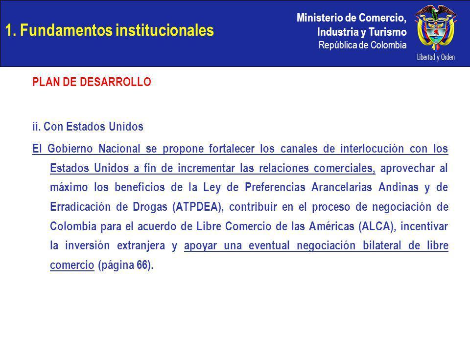 Ministerio de Comercio, Industria y Turismo República de Colombia 1. Fundamentos institucionales PLAN DE DESARROLLO ii. Con Estados Unidos El Gobierno