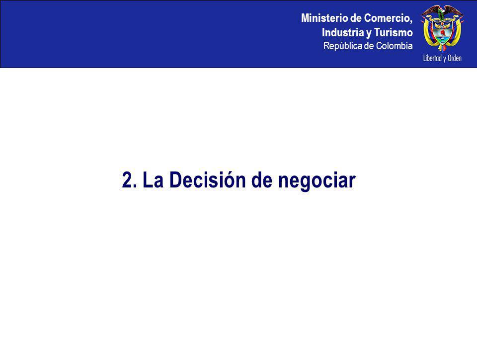 Ministerio de Comercio, Industria y Turismo República de Colombia 2. La Decisión de negociar